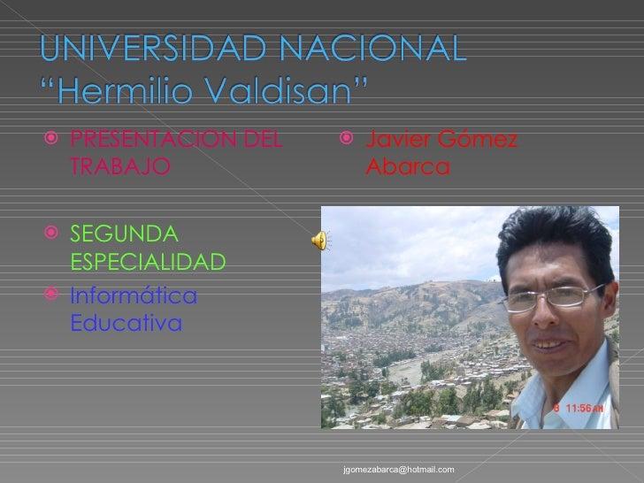 <ul><li>PRESENTACION DEL TRABAJO </li></ul><ul><li>SEGUNDA ESPECIALIDAD </li></ul><ul><li>Informática Educativa </li></ul>...