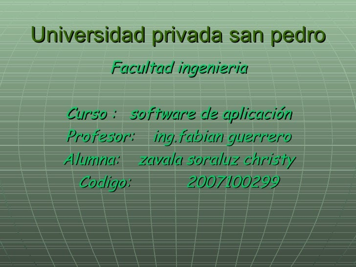 Universidad privada san pedro <ul><li>Facultad ingenieria </li></ul><ul><li>Curso :  software de aplicación </li></ul><ul>...