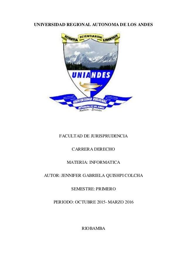 UNIVERSIDAD REGIONAL AUTONOMA DE LOS ANDES FACULTAD DE JURISPRUDENCIA CARRERA DERECHO MATERIA: INFORMATICA AUTOR: JENNIFER...