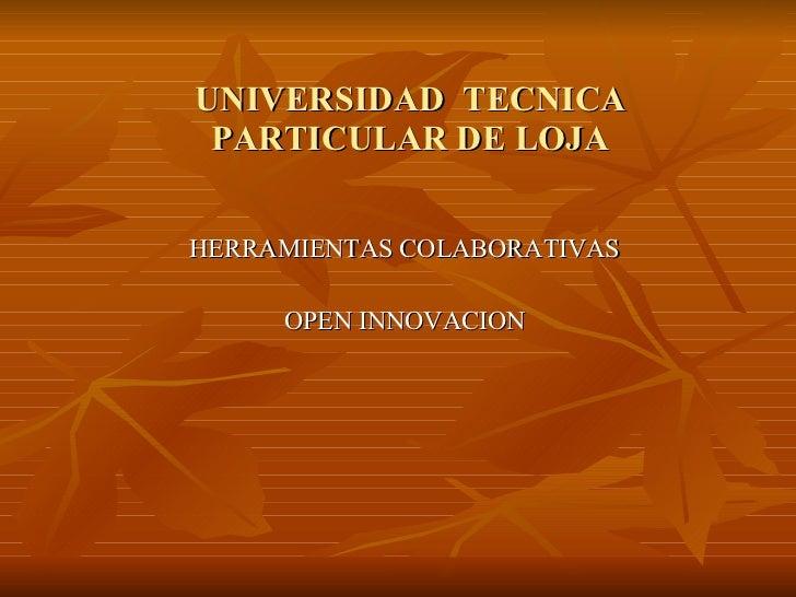 UNIVERSIDAD  TECNICA PARTICULAR DE LOJA HERRAMIENTAS COLABORATIVAS OPEN INNOVACION