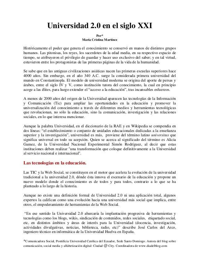 Universidad 2.0 en el siglo XXI Por* María Cristina Martínez Históricamente el poder que genera el conocimiento se conserv...