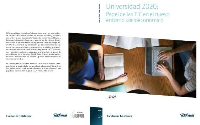 Fundación Telefónica  Papel de las TIC en el nuevo entorno socioeconómico  Universidad 2020  El Sistema Universitario Espa...