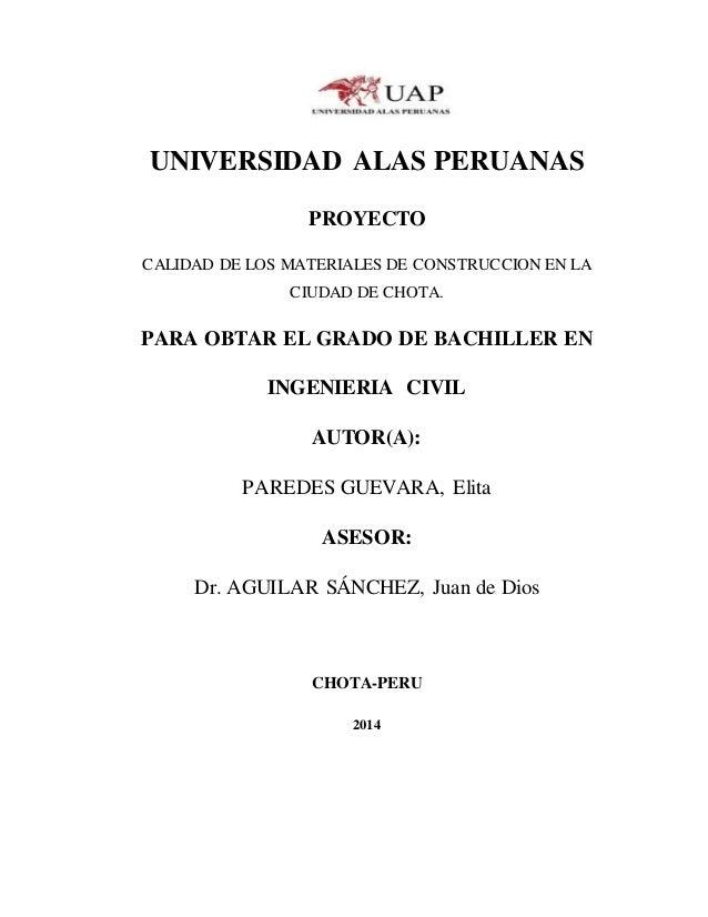 UNIVERSIDAD ALAS PERUANAS PROYECTO CALIDAD DE LOS MATERIALES DE CONSTRUCCION EN LA CIUDAD DE CHOTA. PARA OBTAR EL GRADO DE...