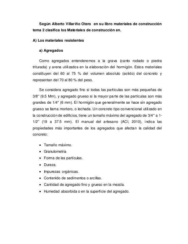 Según Alberto Villariño Otero en su libro materiales de construcción tema 2 clasifica los Materiales de construcción en. A...