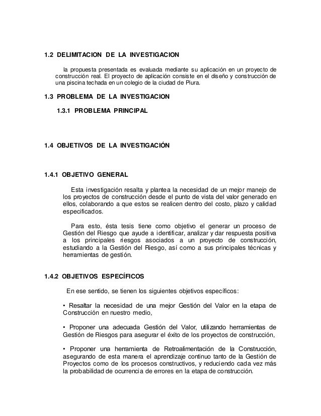 1.2 DELIMITACION DE LA INVESTIGACION la propuesta presentada es evaluada mediante su aplicación en un proyecto de construc...