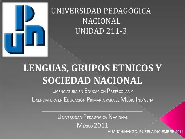 UNIVERSIDAD PEDAGÓGICA                 NACIONAL               UNIDAD 211-3LENGUAS, GRUPOS ETNICOS Y   SOCIEDAD NACIONAL   ...