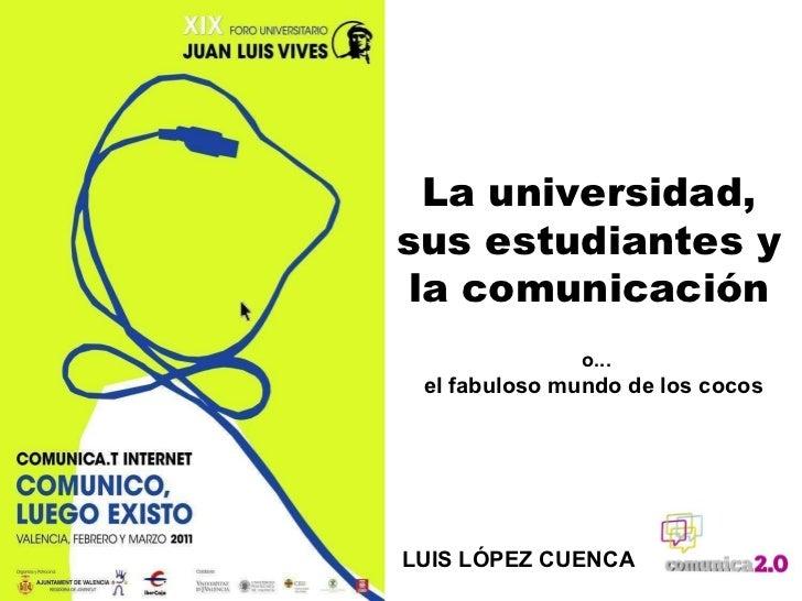 La universidad, sus estudiantes y la comunicación o... el fabuloso mundo de los cocos LUIS LÓPEZ CUENCA