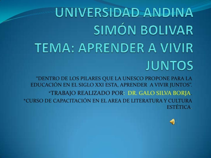 """UNIVERSIDAD ANDINA SIMÓN BOLIVARTEMA: APRENDER A VIVIR JUNTOS <br />""""DENTRO DE LOS PILARES QUE LA UNESCO PROPONE PARA LA E..."""