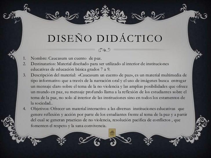 DISEÑO DIDÁCTICO1.   Nombre: Caucasum un cuento de paz.2.   Destinatarios: Material diseñado para ser utilizado al interio...