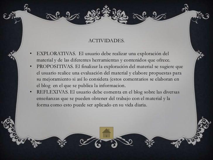 ACTIVIDADES.• EXPLORATIVAS. El usuario debe realizar una exploración del  material y de las diferentes herramientas y cont...