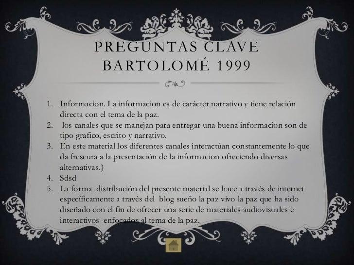 PREGUNTAS CLAVE              BARTOLOMÉ 19991. Informacion. La informacion es de carácter narrativo y tiene relación   dire...