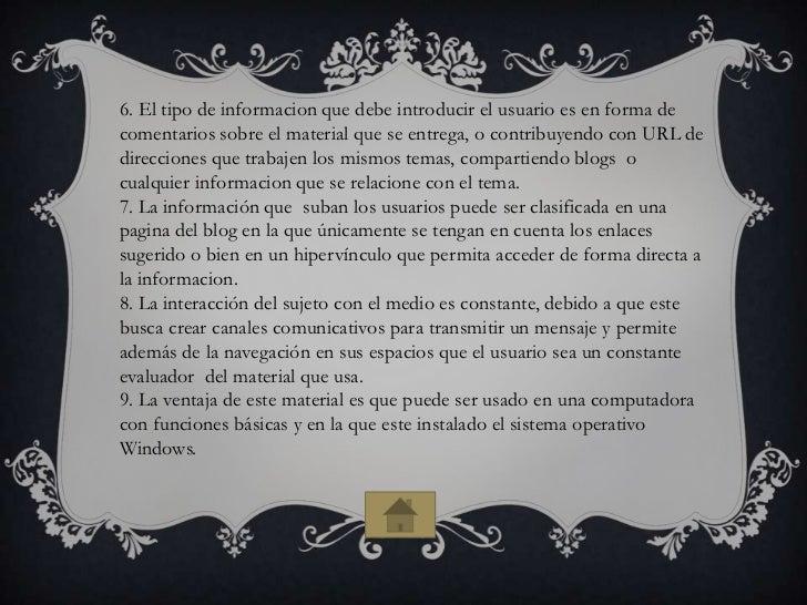 6. El tipo de informacion que debe introducir el usuario es en forma decomentarios sobre el material que se entrega, o con...