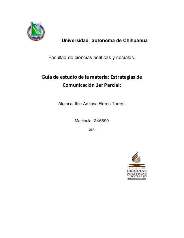 Universidad autónoma de Chihuahua  Facultad de ciencias políticas y sociales.  Guía de estudio de la materia: Estrategias ...