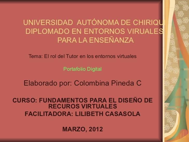 UNIVERSIDAD AUTÓNOMA DE CHIRIQUI  DIPLOMADO EN ENTORNOS VIRUALES          PARA LA ENSEÑANZA    Tema: El rol del Tutor en l...