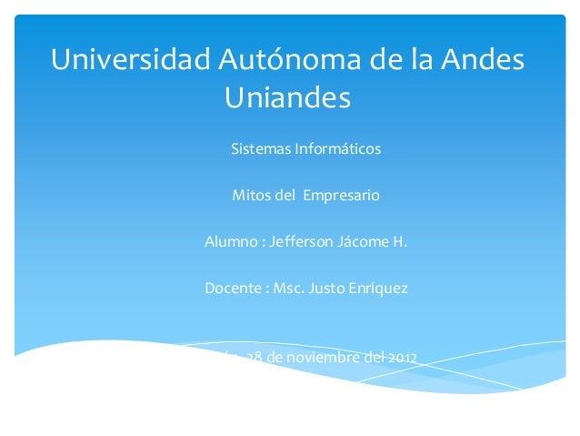Universidad Autónoma de la Andes            Uniandes              Sistemas Informáticos              Mitos del Empresario ...