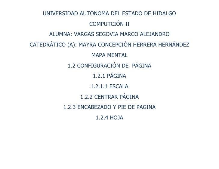 UNIVERSIDAD AUTÓNOMA DEL ESTADO DE HIDALGO<br />COMPUTCIÓN II<br />ALUMNA: VARGAS SEGOVIA MARCO ALEJANDRO<br />CATEDRÁTICO...