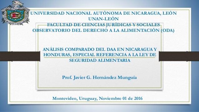 ANÁLISIS COMPARADO DEL DAA EN NICARAGUA Y HONDURAS, ESPECIAL REFERENCIA A LA LEY DE SEGURIDAD ALIMENTARIA Prof. Javier G. ...