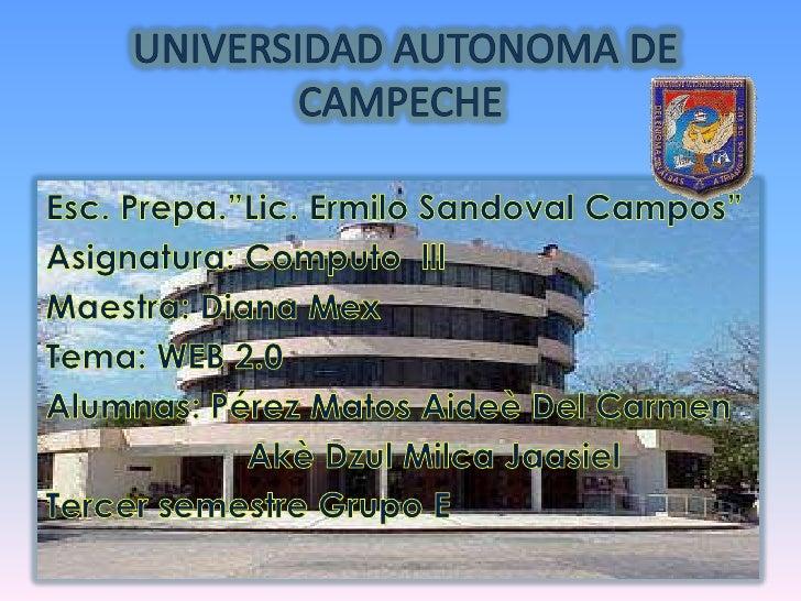 "UNIVERSIDAD AUTONOMA DE       CAMPECHE<br />Esc. Prepa.""Lic. Ermilo Sandoval Campos""<br />Asignatura: Computo  lll<br />M..."