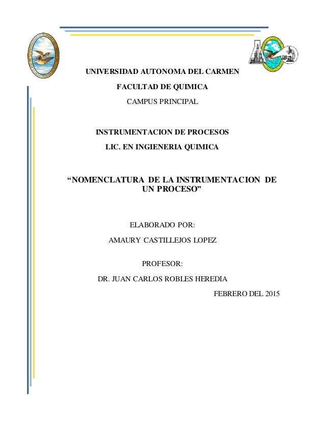 UNIVERSIDAD AUTONOMA DEL CARMEN FACULTAD DE QUIMICA CAMPUS PRINCIPAL INSTRUMENTACION DE PROCESOS LIC. EN INGIENERIA QUIMIC...