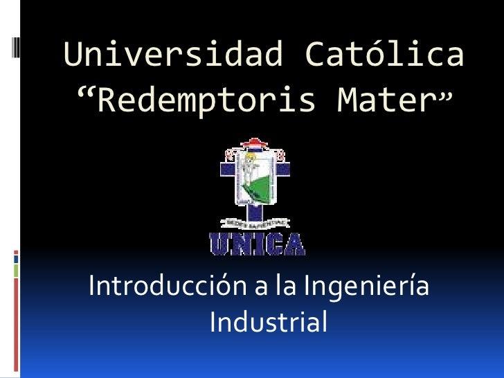 """Universidad Católica """"Redemptoris Mater"""" Introducción a la Ingeniería          Industrial"""