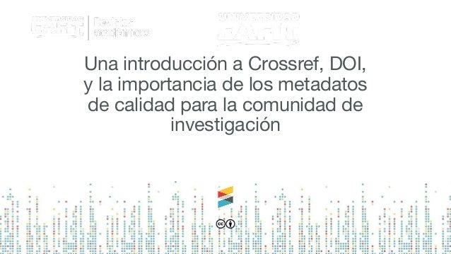 Una introducción a Crossref, DOI, y la importancia de los metadatos de calidad para la comunidad de investigación