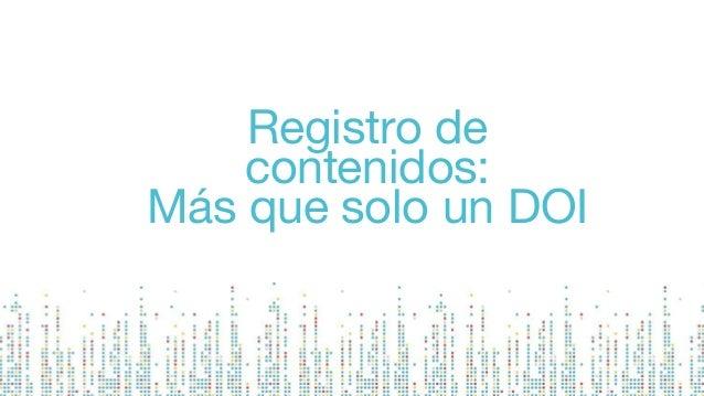 Registro de contenidos: Más que solo un DOI