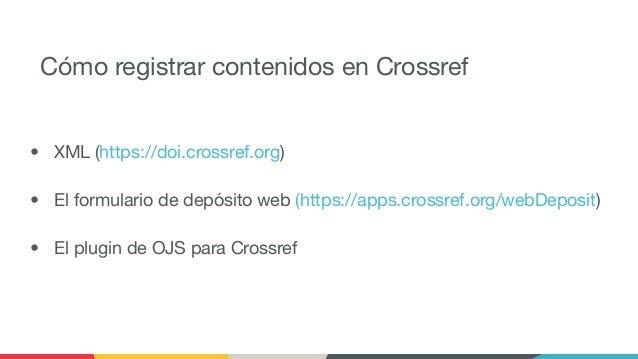 Cómo registrar contenidos en Crossref • XML (https://doi.crossref.org) • El formulario de depósito web (https://apps.cross...