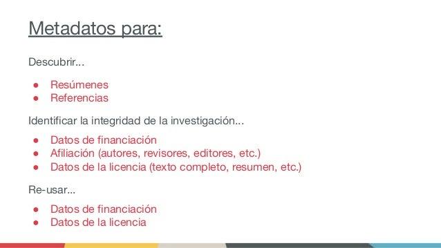 Metadatos para: Descubrir... ● Resúmenes ● Referencias Identificar la integridad de la investigación... ● Datos de financiac...