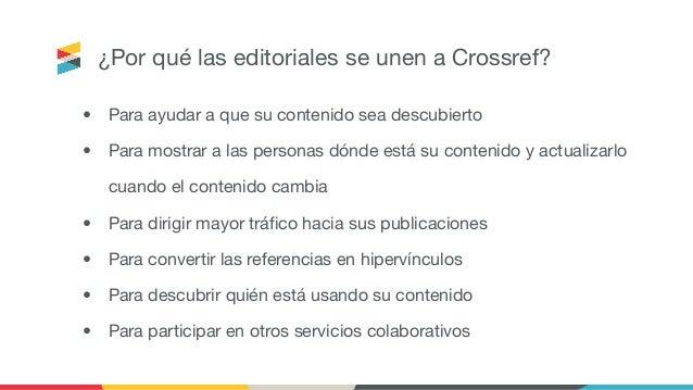 ¿Por qué las editoriales se unen a Crossref? • Para ayudar a que su contenido sea descubierto • Para mostrar a las persona...