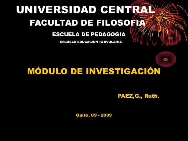 UNIVERSIDAD CENTRAL FACULTAD DE FILOSOFIA ESCUELA DE PEDAGOGIA ESCUELA EDUCACION PARVULARIA  MÓDULO DE INVESTIGACIÓN PAEZ,...