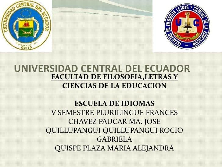 UNIVERSIDAD CENTRAL DEL ECUADOR<br />FACULTAD DE FILOSOFIA,LETRAS Y CIENCIAS DE LA EDUCACION<br />ESCUELA DE IDIOMAS<br />...