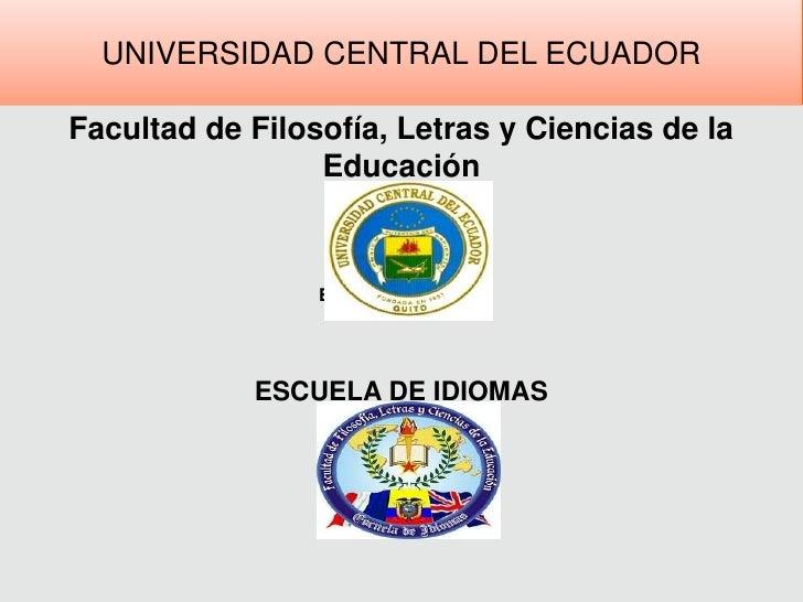 Universidad Central del Ecuador <br />Facultad de Filosofía, Letras y Ciencias de la Educación <br />Escuela de Idiomas <b...