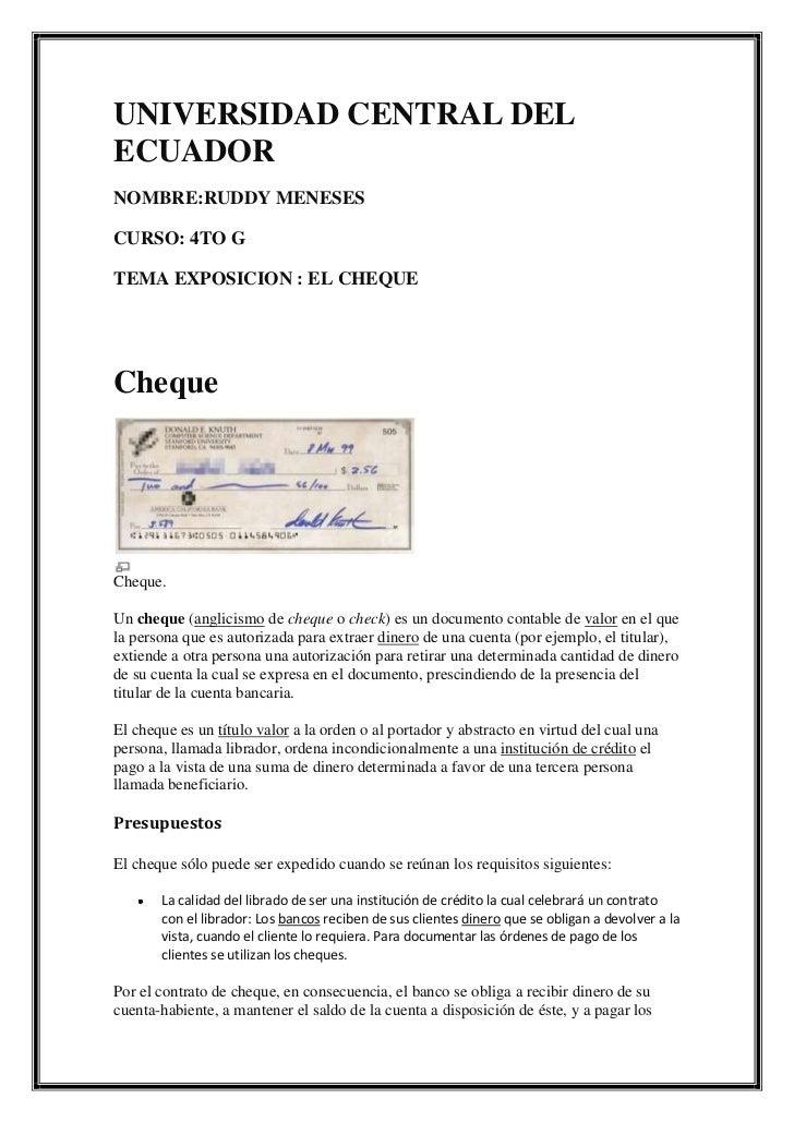 UNIVERSIDAD CENTRAL DELECUADORNOMBRE:RUDDY MENESESCURSO: 4TO GTEMA EXPOSICION : EL CHEQUEChequeCheque.Un cheque (anglicism...