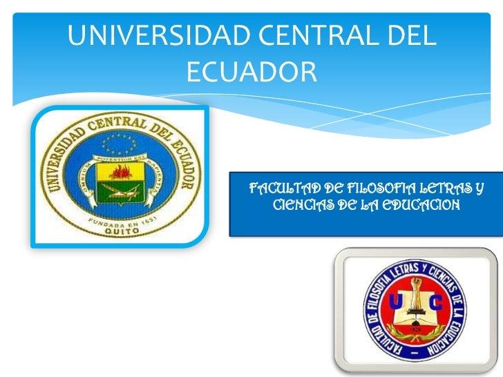 UNIVERSIDAD CENTRAL DEL       ECUADOR           FACULTAD DE FILOSOFIA LETRAS Y              CIENCIAS DE LA EDUCACION