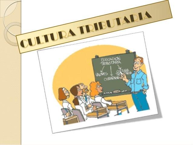 CULTURA TRIBUTARIA  Slide 2