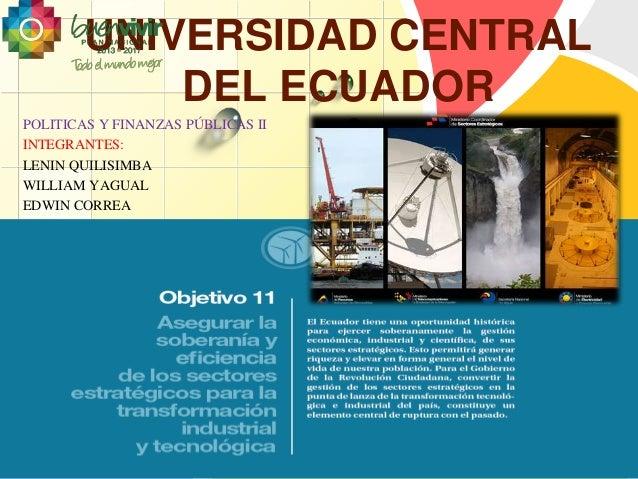 UNIVERSIDAD CENTRAL  POLITICAS Y FINANZAS PÚBLICAS II  INTEGRANTES:  LENIN QUILISIMBA  WILLIAM YAGUAL  EDWIN CORREA  L/O/G...