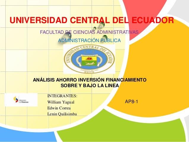 UNIVERSIDAD CENTRAL DEL ECUADOR  L/O/G/O  FACULTAD DE CIENCIAS ADMINISTRATIVAS  ADMINISTRACIÓN PÚBLICA  ANÁLISIS AHORRO IN...