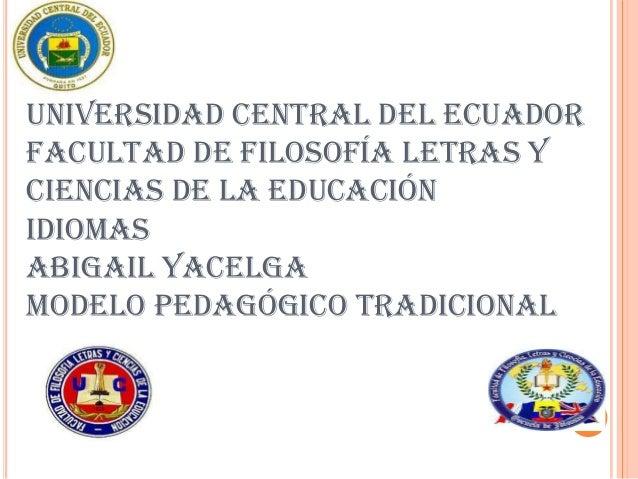 UNIVERSIDAD CENTRAL DEL ECUADORFACULTAD DE FILOSOFÍA LETRAS YCIENCIAS DE LA EDUCACIÓNIDIOMASABIGAIL YACELGAMODELO PEDAGÓGI...
