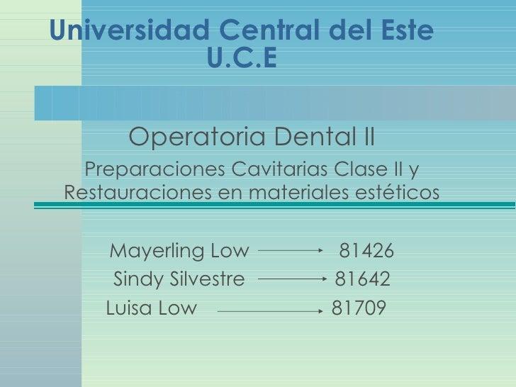 Universidad Central del Este U.C.E Operatoria Dental II Preparaciones Cavitarias Clase II y Restauraciones en materiales e...