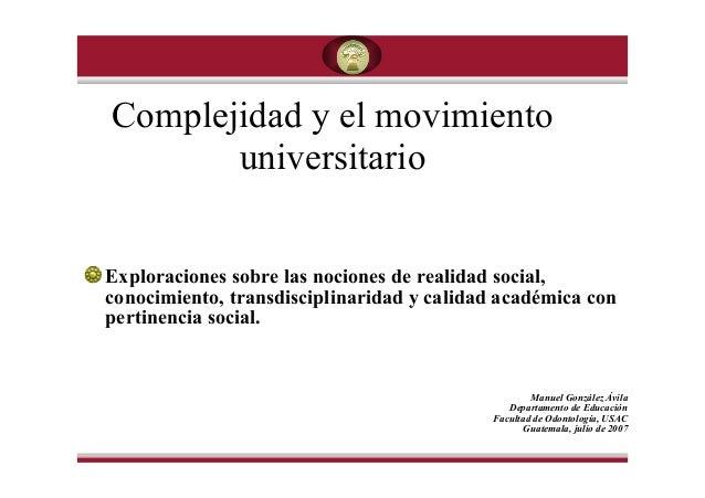 Complejidad y el movimiento  universitario  Exploraciones sobre las nociones de realidad social,  conocimiento, transdisci...