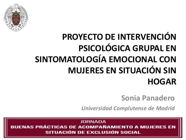 PROYECTO DE INTERVENCIÓN PSICOLÓGICA GRUPAL EN SINTOMATOLOGÍA EMOCIONAL CON MUJERES EN SITUACIÓN SIN HOGAR Sonia Panadero ...