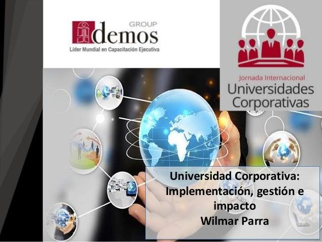 Universidad Corporativa: Implementación, gestión e impacto Wilmar Parra