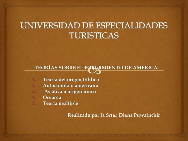 UNIVERSIDAD DE ESPECIALIDADES TURISTICAS<br />TEORÍAS SOBRE EL POBLAMIENTO DE AMÉRICA<br />Teoría del origen bíblico<br />...