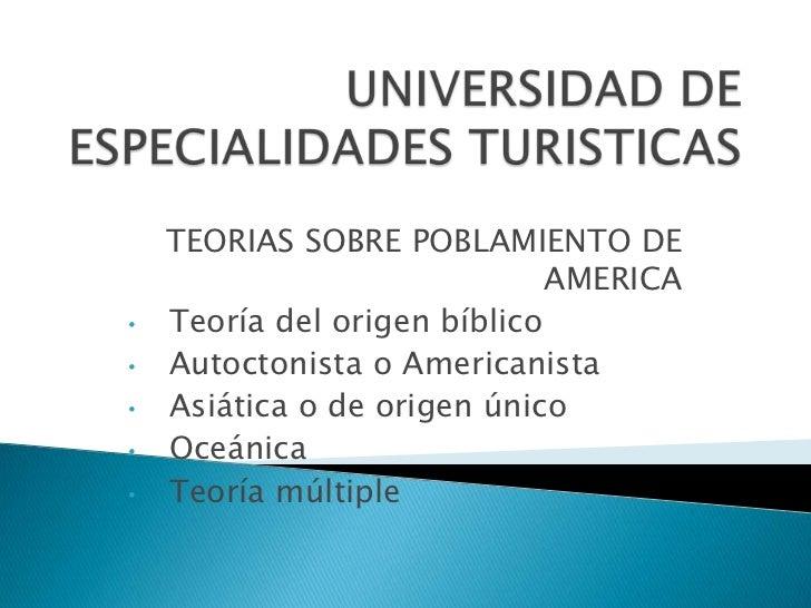 UNIVERSIDAD DE ESPECIALIDADES TURISTICAS <br />TEORIAS SOBRE POBLAMIENTO DE AMERICA <br /><ul><li>Teoría del origen bíblico