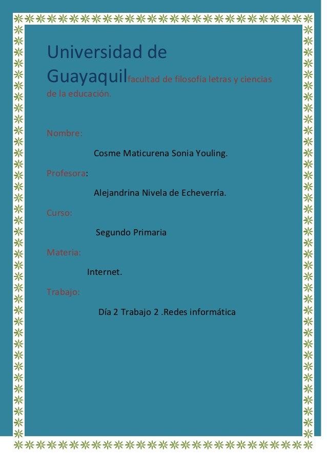 Universidad deGuayaquilfacultad de filosofía letras y cienciasde la educación.Nombre:             Cosme Maticurena Sonia Y...