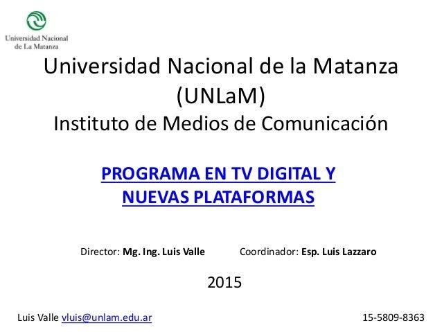 Universidad Nacional de la Matanza (UNLaM) Instituto de Medios de Comunicación PROGRAMA EN TV DIGITAL Y NUEVAS PLATAFORMAS...