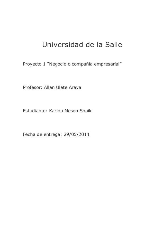 """Universidad de la Salle Proyecto 1 """"Negocio o compañía empresarial"""" Profesor: Allan Ulate Araya Estudiante: Karina Mesen S..."""