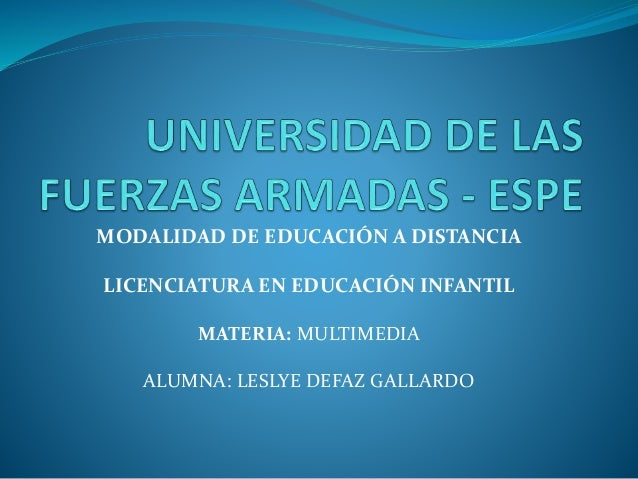 MODALIDAD DE EDUCACIÓN A DISTANCIA  LICENCIATURA EN EDUCACIÓN INFANTIL  MATERIA: MULTIMEDIA  ALUMNA: LESLYE DEFAZ GALLARDO