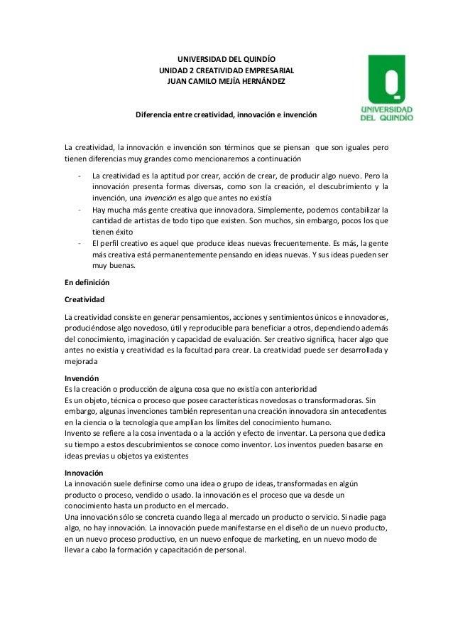 UNIVERSIDAD DEL QUINDÍO  UNIDAD 2 CREATIVIDAD EMPRESARIAL  JUAN CAMILO MEJÍA HERNÁNDEZ  Diferencia entre creatividad, inno...