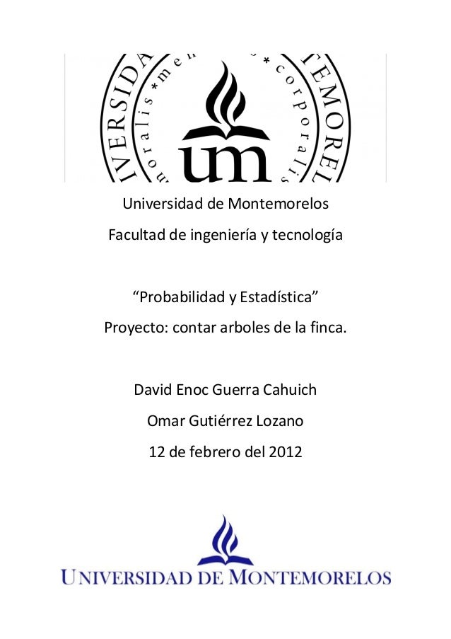 """Universidad de MontemorelosFacultad de ingeniería y tecnología""""Probabilidad y Estadística""""Proyecto: contar arboles de la f..."""